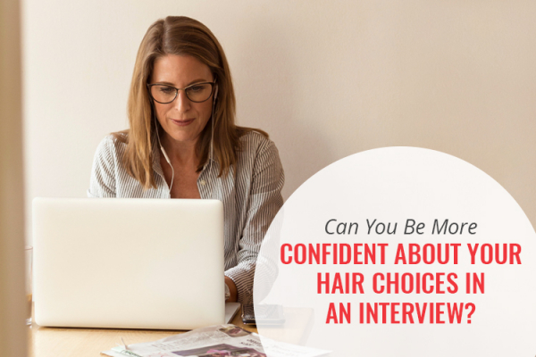 Can You Be More Confident About Your Hair in an Interview?