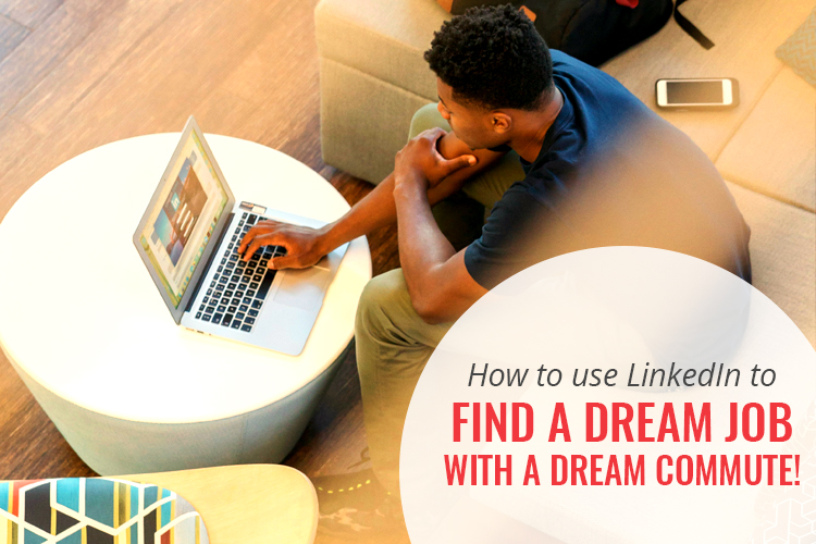 How to Use LinkedIn to find a Dream Job with a Dream Commute