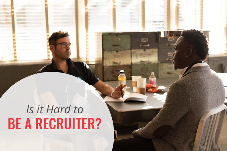 Is it hard to be a recruiter